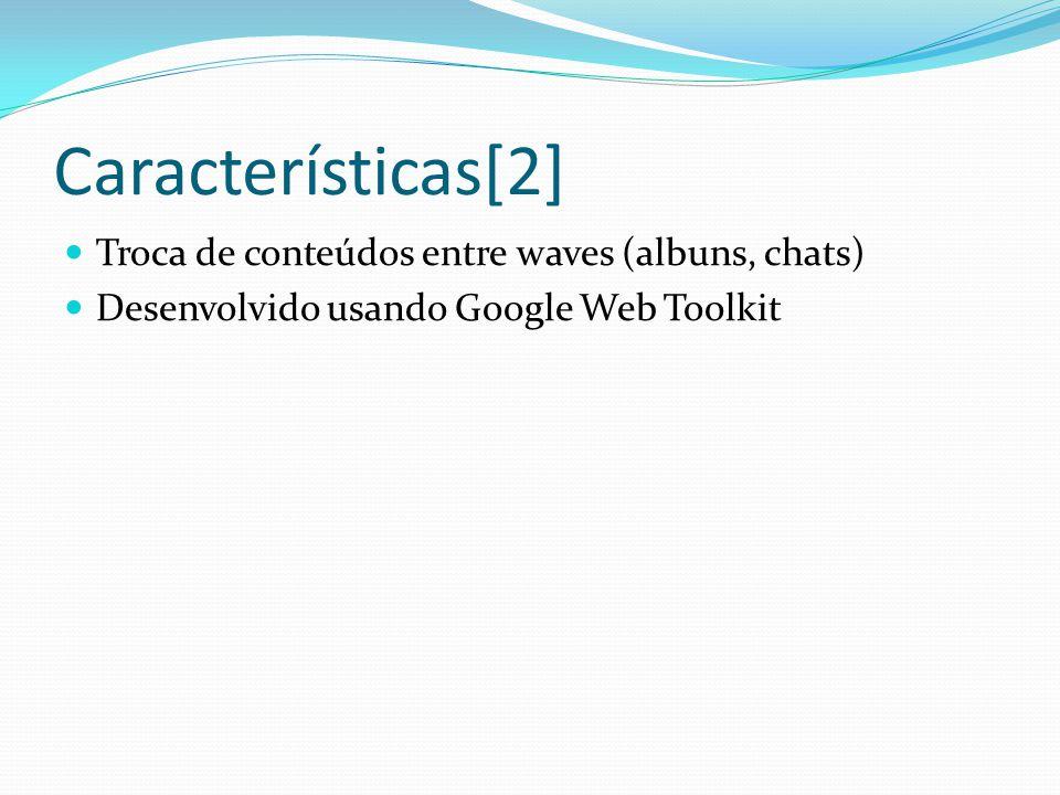 Características[2] Troca de conteúdos entre waves (albuns, chats)